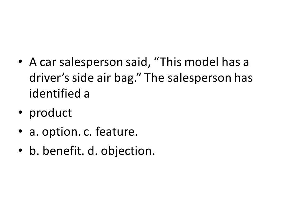 A car salesperson said, This model has a driver's side air bag