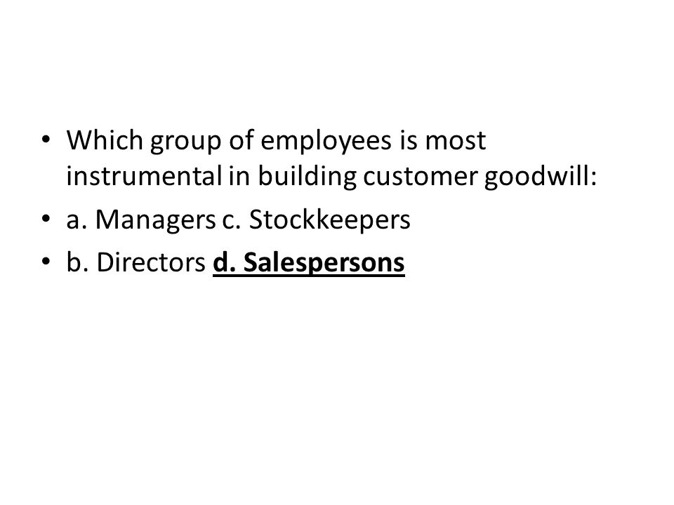 Which group of employees is most instrumental in building customer goodwill: