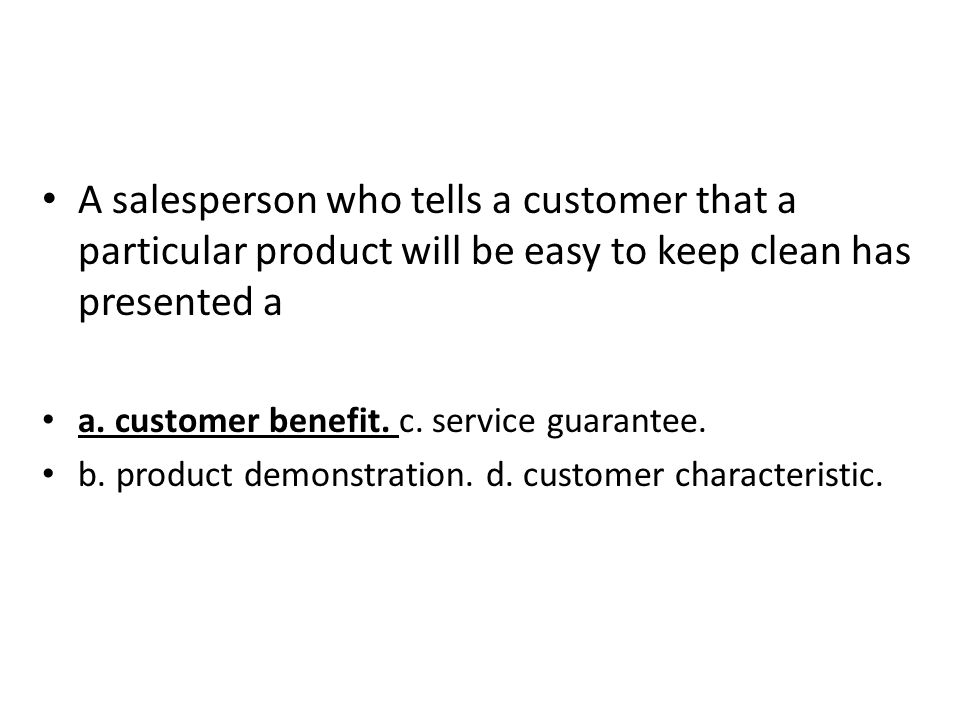 A salesperson who tells a customer that a particular product will be easy to keep clean has presented a