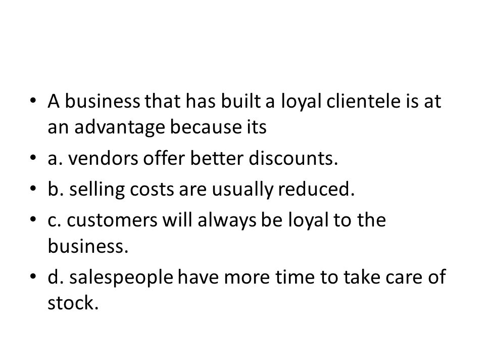 A business that has built a loyal clientele is at an advantage because its