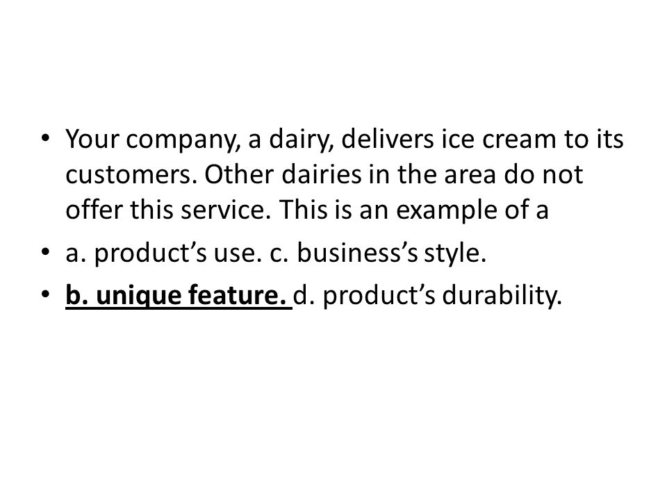 Your company, a dairy, delivers ice cream to its customers