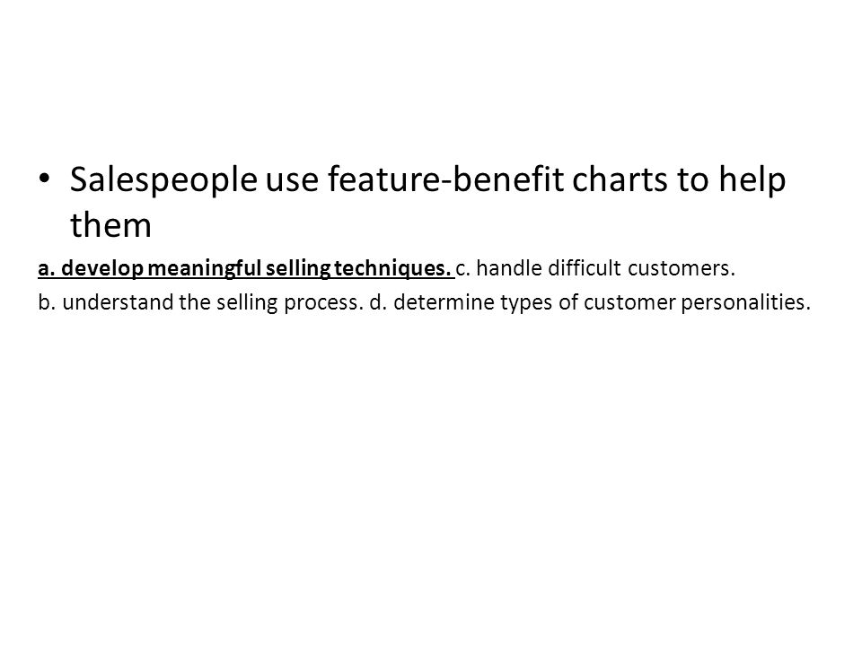 Salespeople use feature-benefit charts to help them