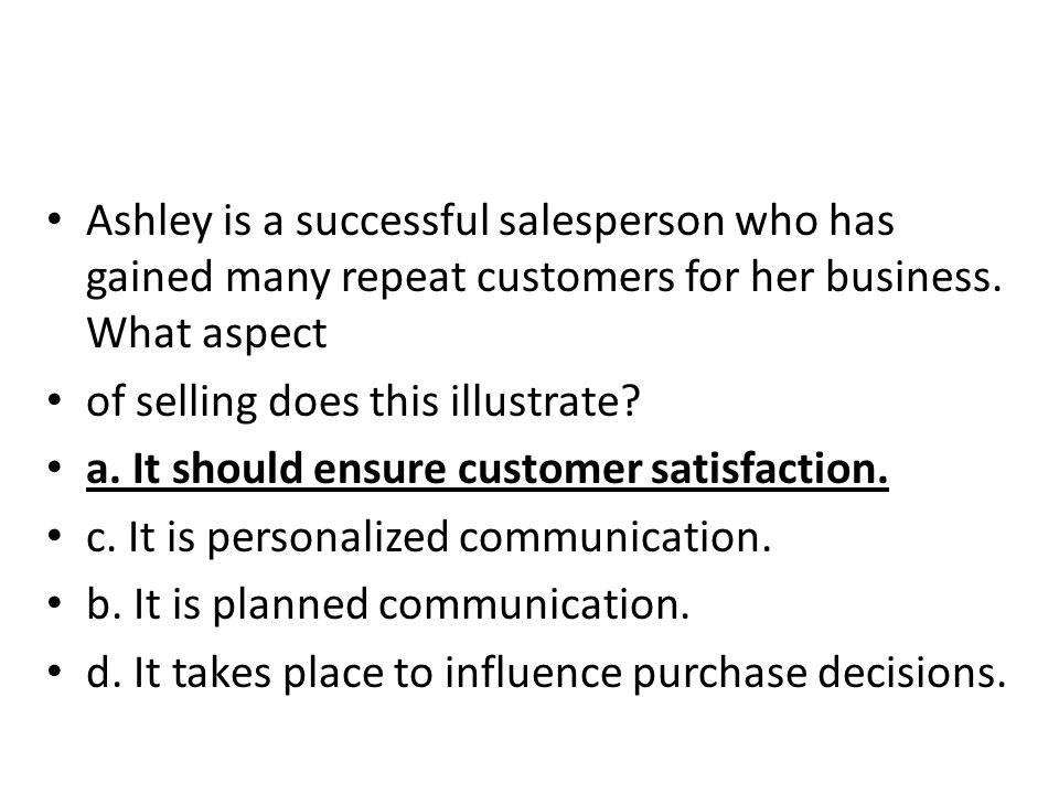 Ashley is a successful salesperson who has gained many repeat customers for her business. What aspect