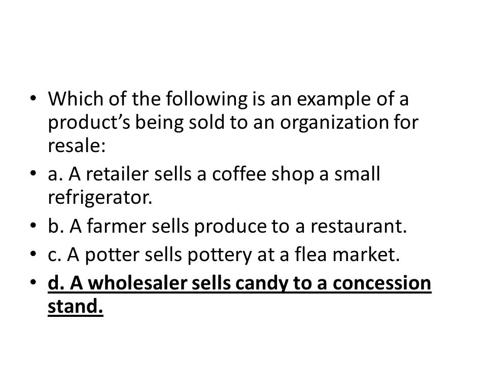 Which of the following is an example of a product's being sold to an organization for resale: