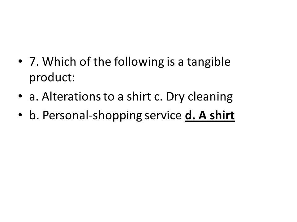 7. Which of the following is a tangible product: