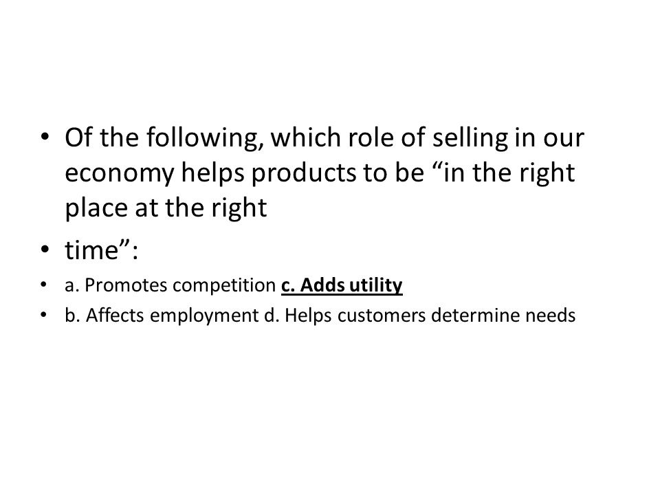 Of the following, which role of selling in our economy helps products to be in the right place at the right