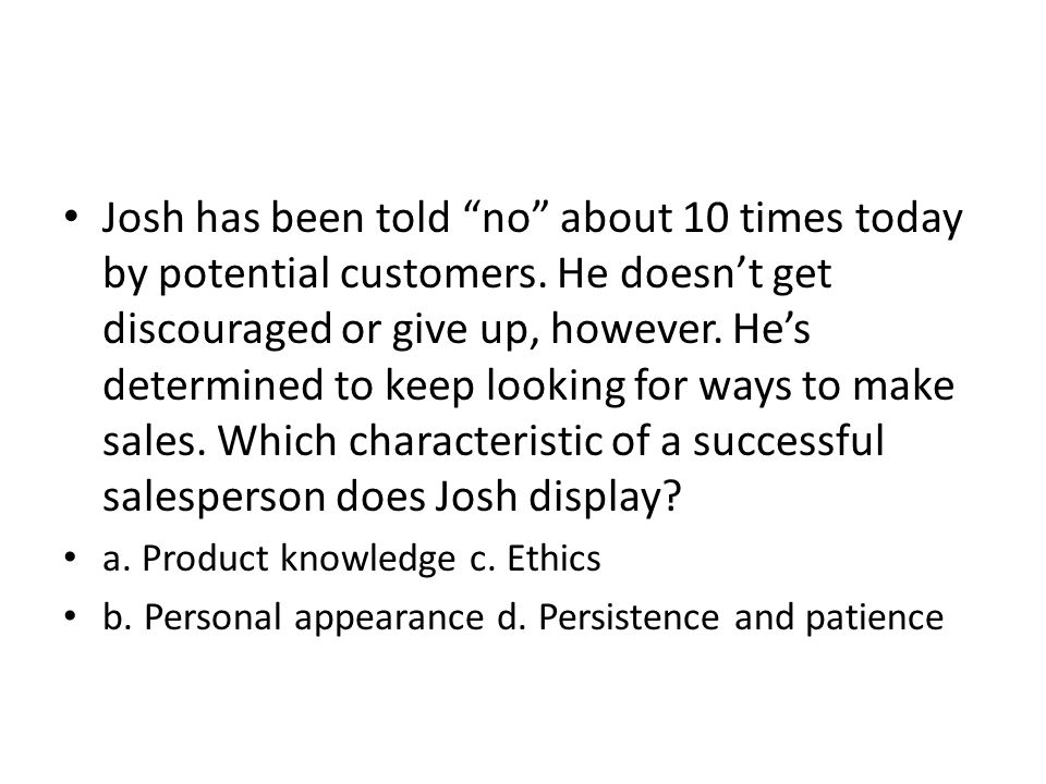 Josh has been told no about 10 times today by potential customers