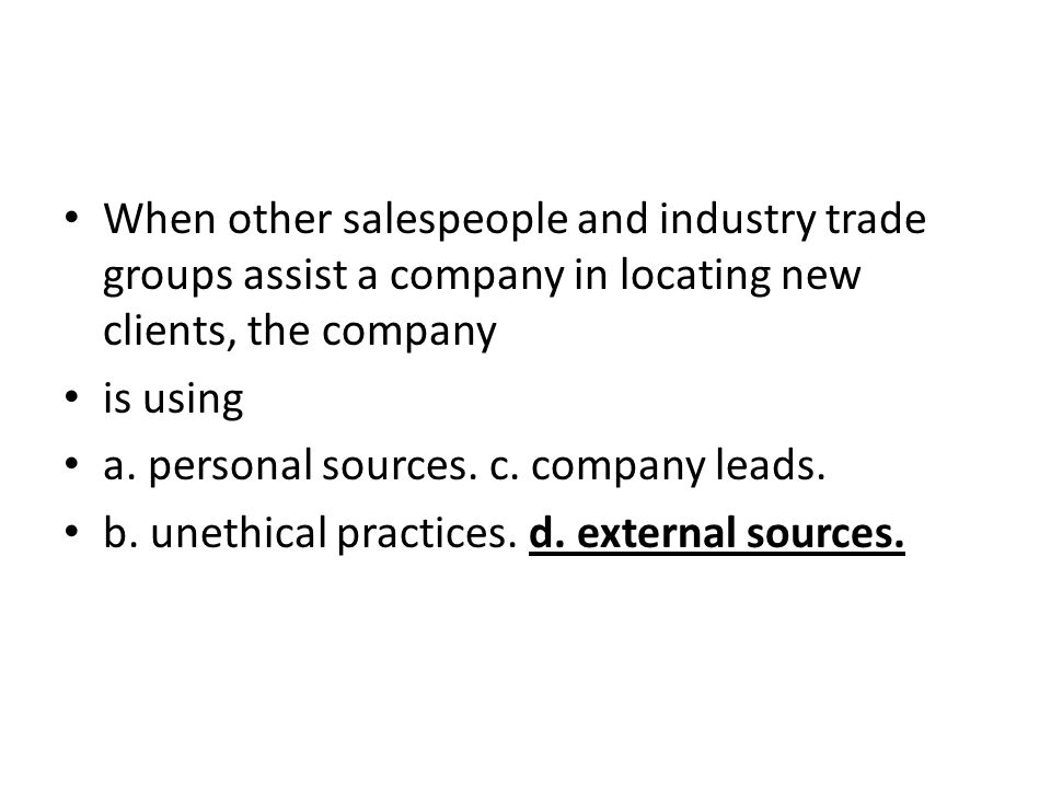When other salespeople and industry trade groups assist a company in locating new clients, the company