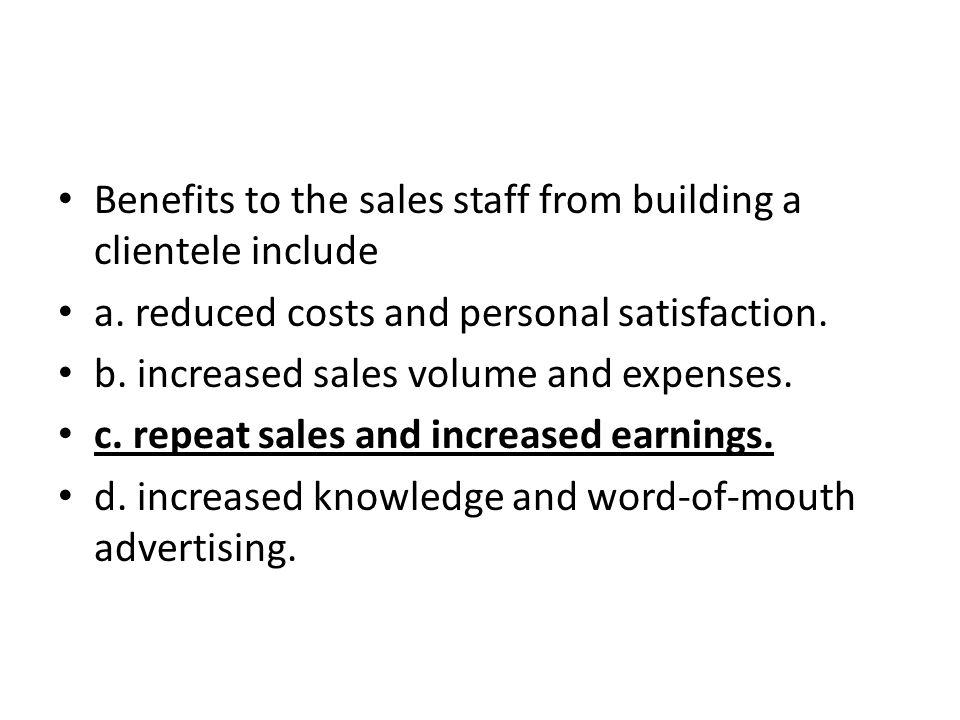 Benefits to the sales staff from building a clientele include