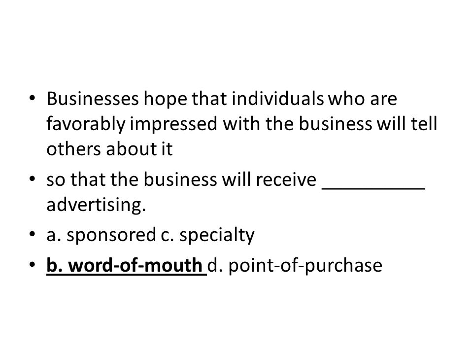 Businesses hope that individuals who are favorably impressed with the business will tell others about it