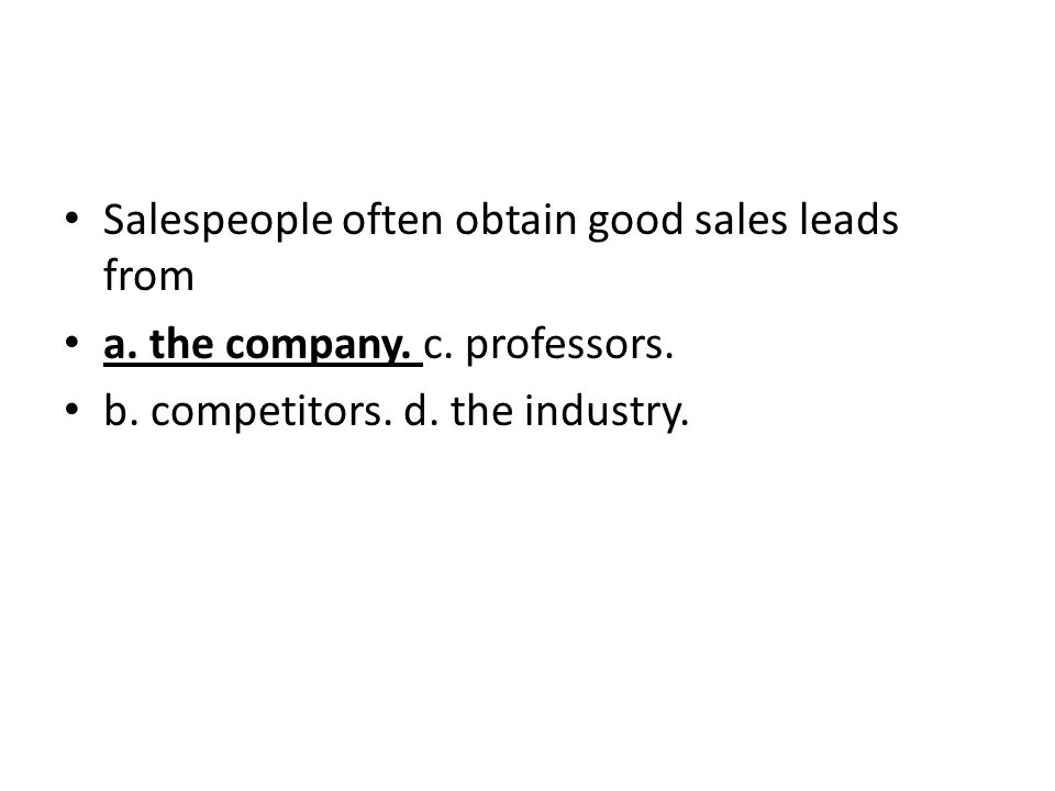 Salespeople often obtain good sales leads from