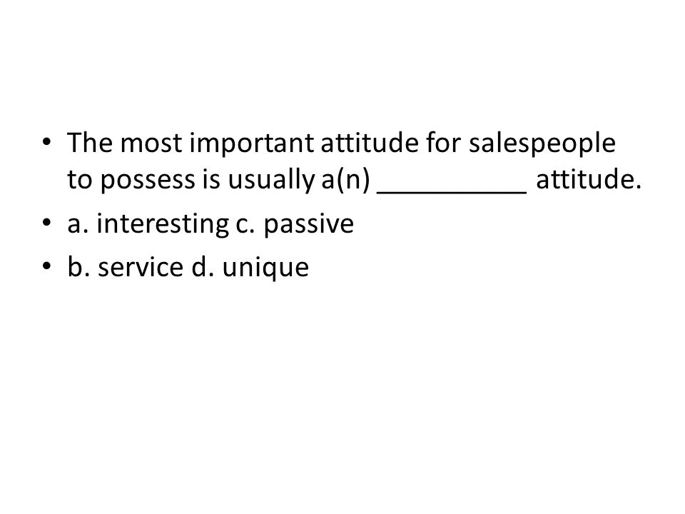 The most important attitude for salespeople to possess is usually a(n) __________ attitude.
