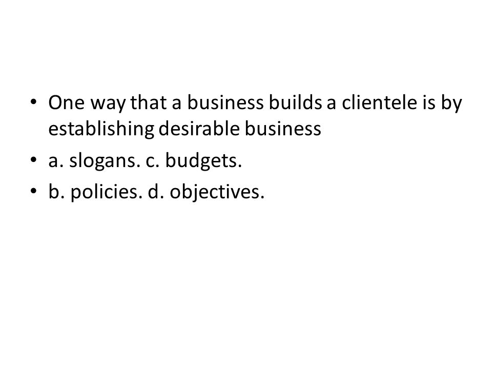 One way that a business builds a clientele is by establishing desirable business