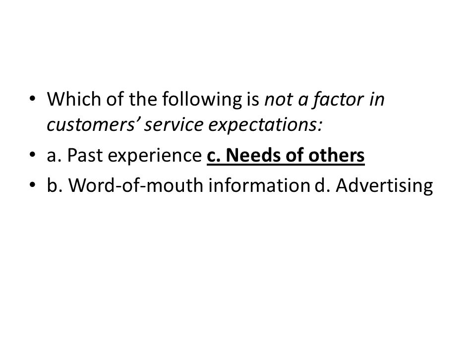Which of the following is not a factor in customers' service expectations: