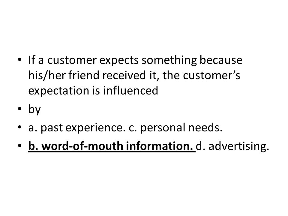 If a customer expects something because his/her friend received it, the customer's expectation is influenced