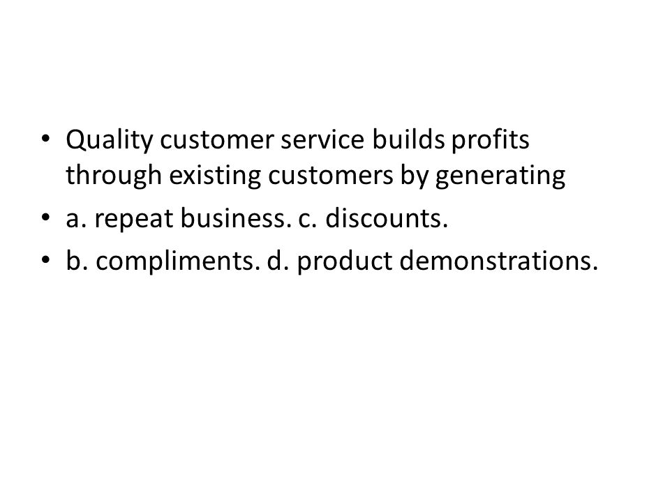 Quality customer service builds profits through existing customers by generating