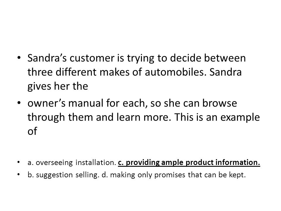 Sandra's customer is trying to decide between three different makes of automobiles. Sandra gives her the