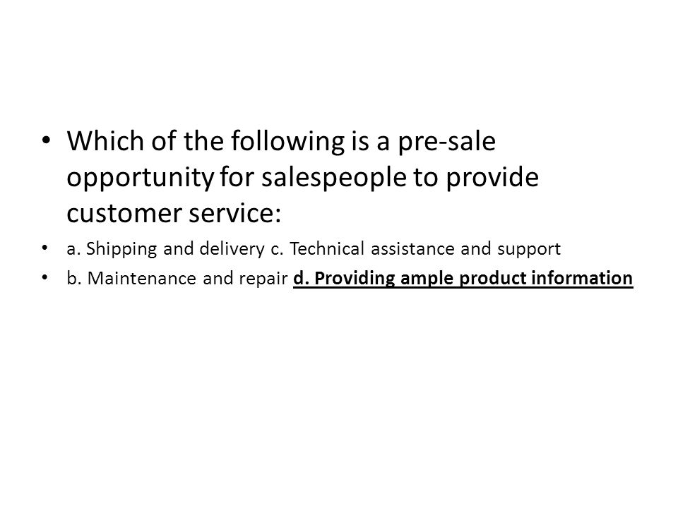 Which of the following is a pre-sale opportunity for salespeople to provide customer service: