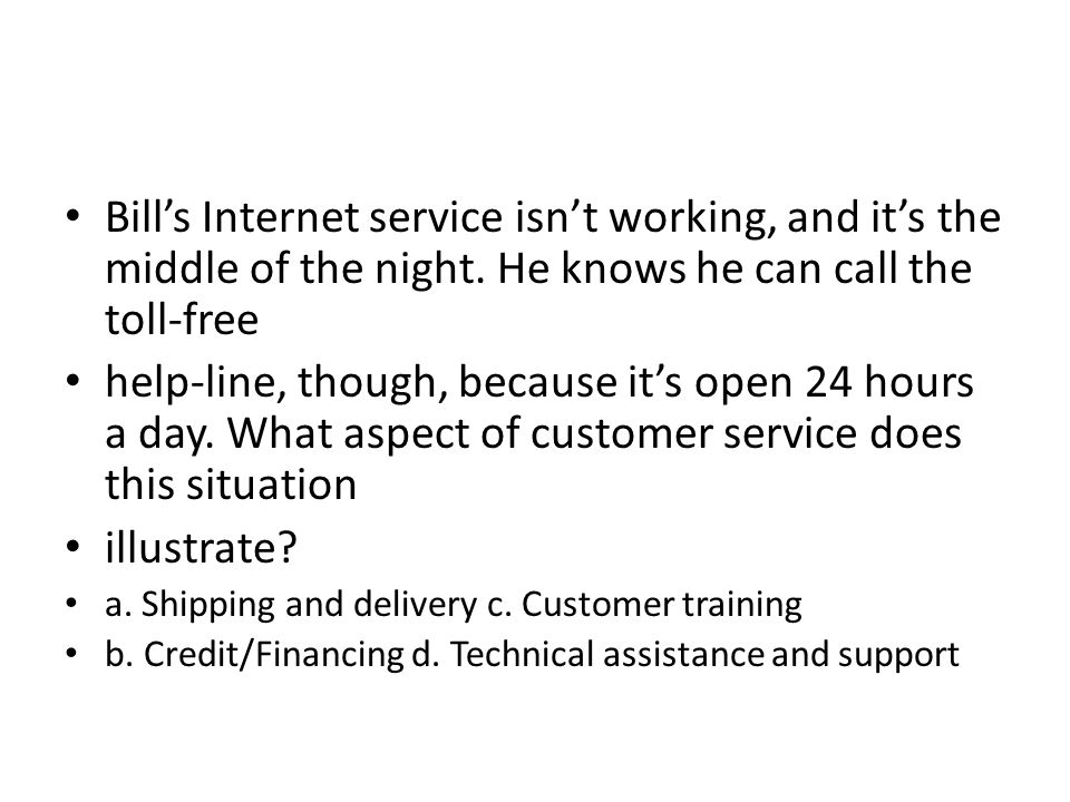 Bill's Internet service isn't working, and it's the middle of the night. He knows he can call the toll-free