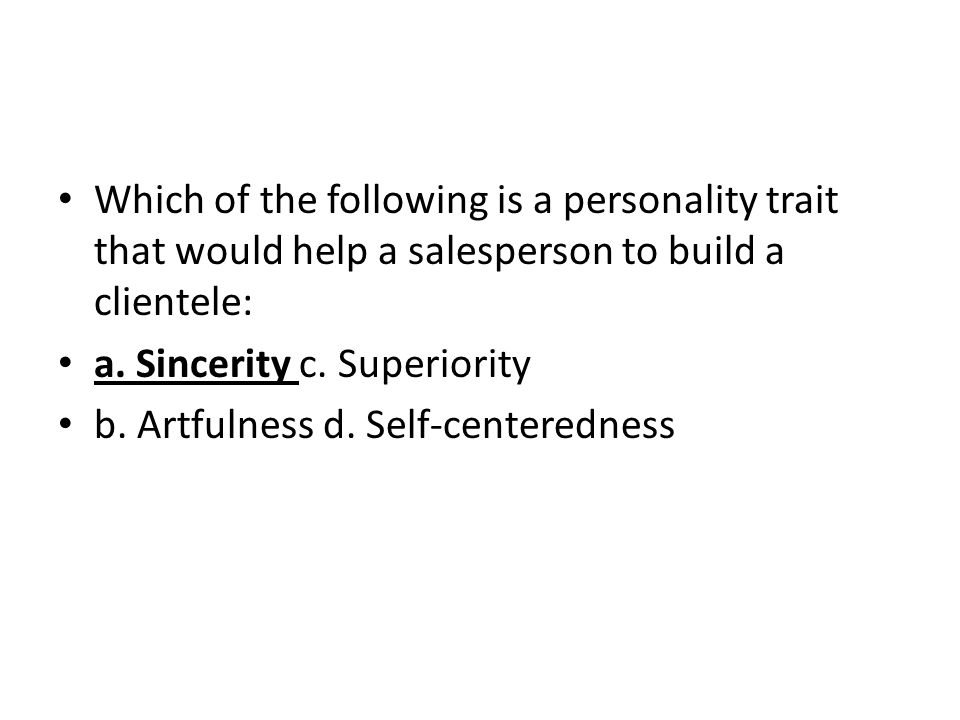 Which of the following is a personality trait that would help a salesperson to build a clientele: