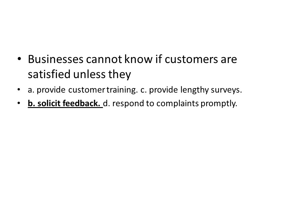 Businesses cannot know if customers are satisfied unless they