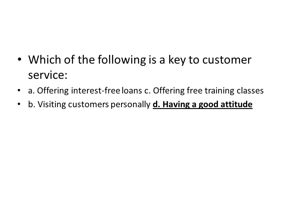 Which of the following is a key to customer service: