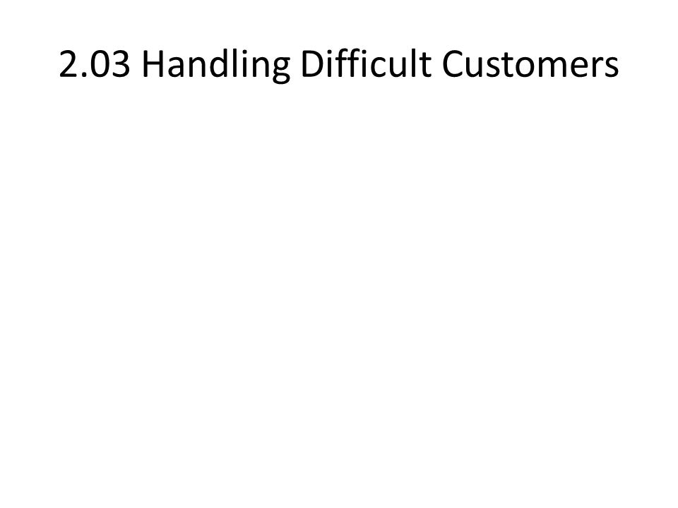 2.03 Handling Difficult Customers