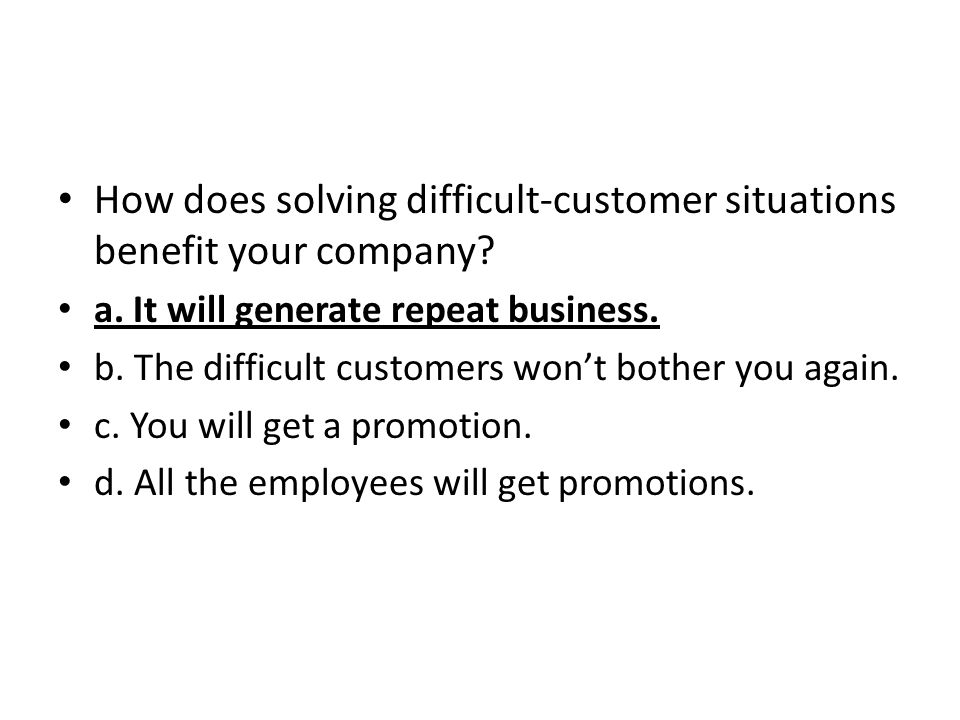 How does solving difficult-customer situations benefit your company