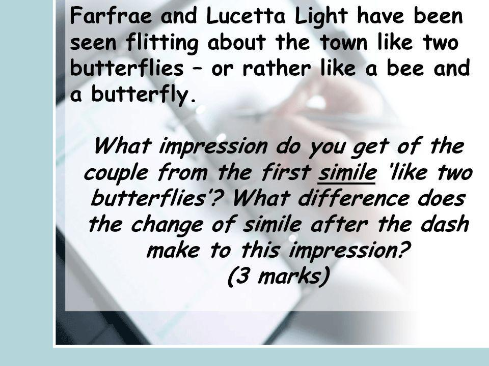 Farfrae and Lucetta Light have been seen flitting about the town like two butterflies – or rather like a bee and a butterfly.