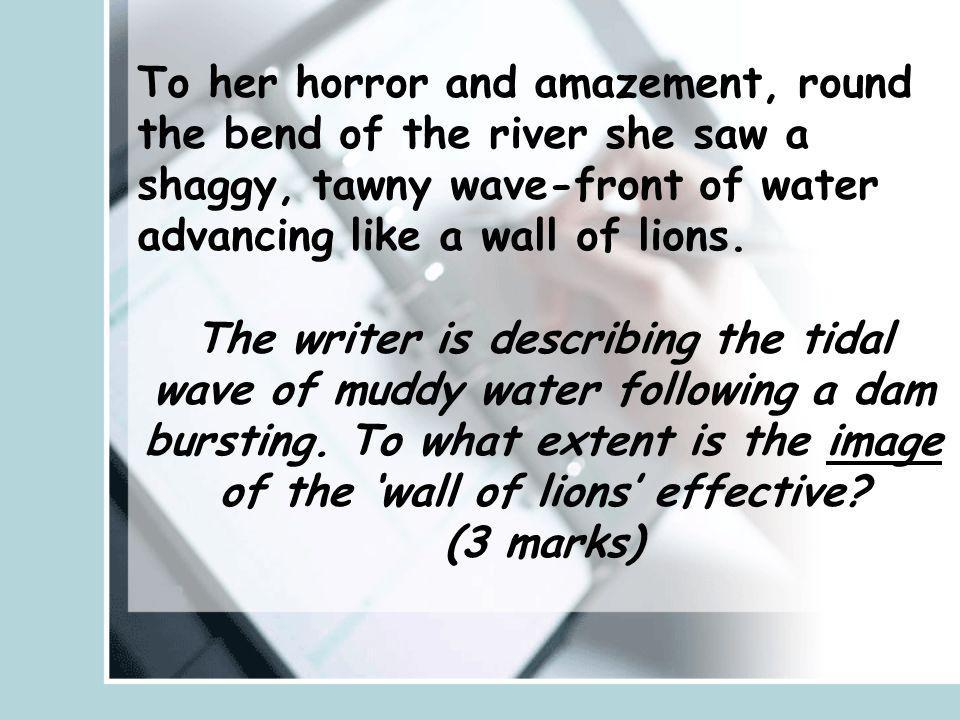 To her horror and amazement, round the bend of the river she saw a shaggy, tawny wave-front of water advancing like a wall of lions.