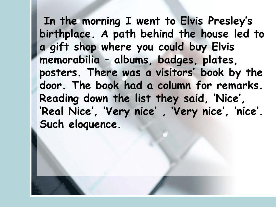 In the morning I went to Elvis Presley's birthplace