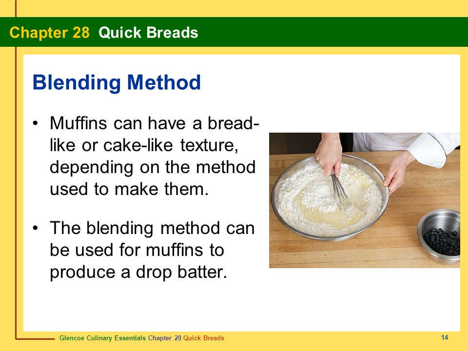Blending Method Muffins can have a bread-like or cake-like texture, depending on the method used to make them.