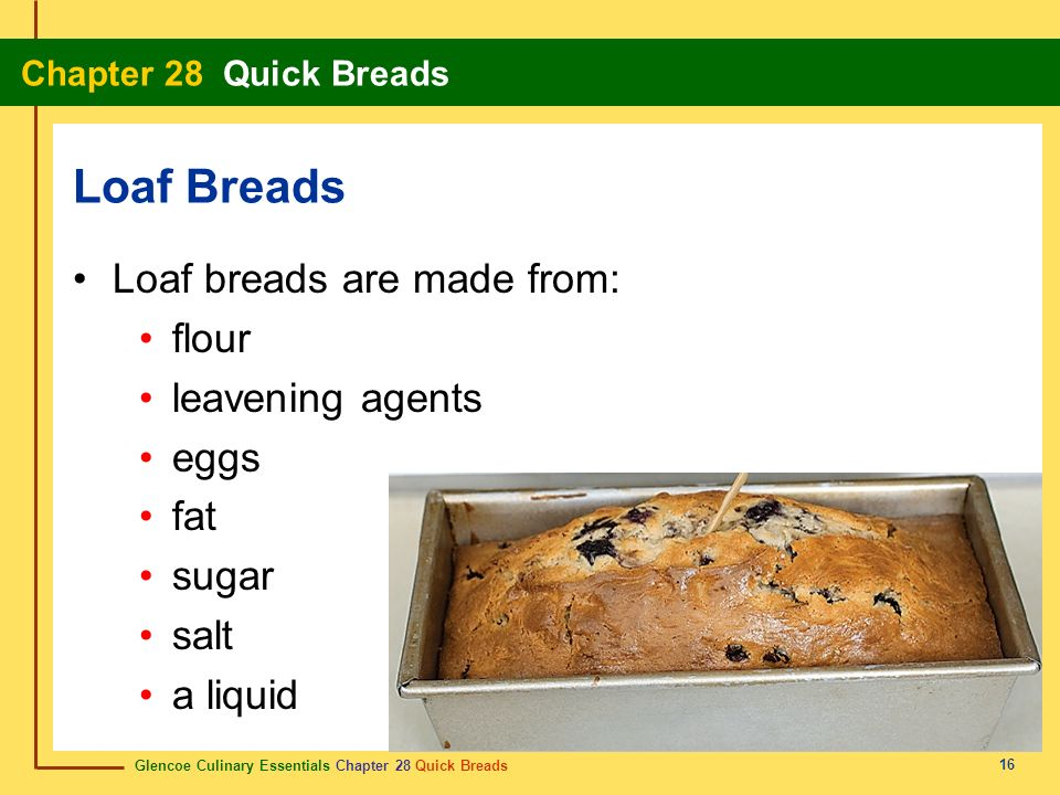 Loaf Breads Loaf breads are made from: flour leavening agents eggs fat
