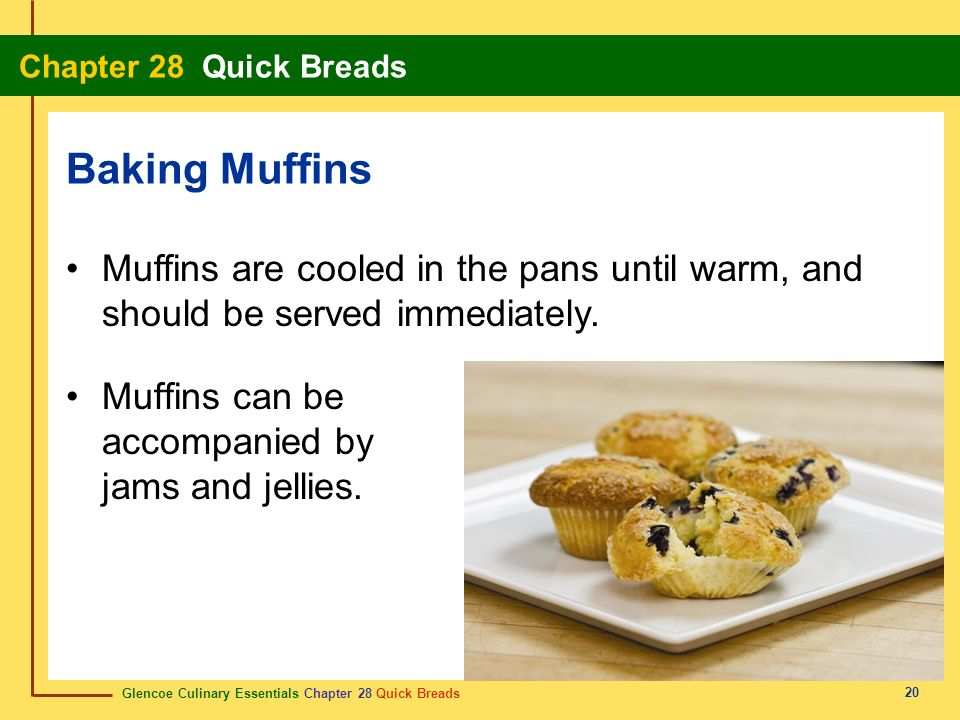 Baking Muffins Muffins are cooled in the pans until warm, and should be served immediately.
