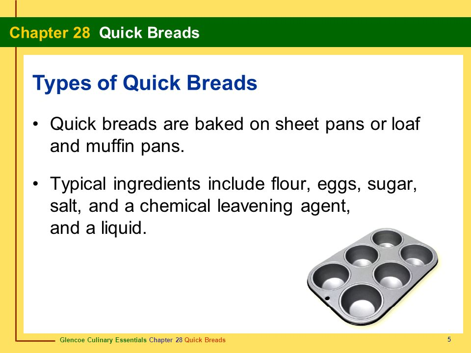 Types of Quick Breads Quick breads are baked on sheet pans or loaf and muffin pans.
