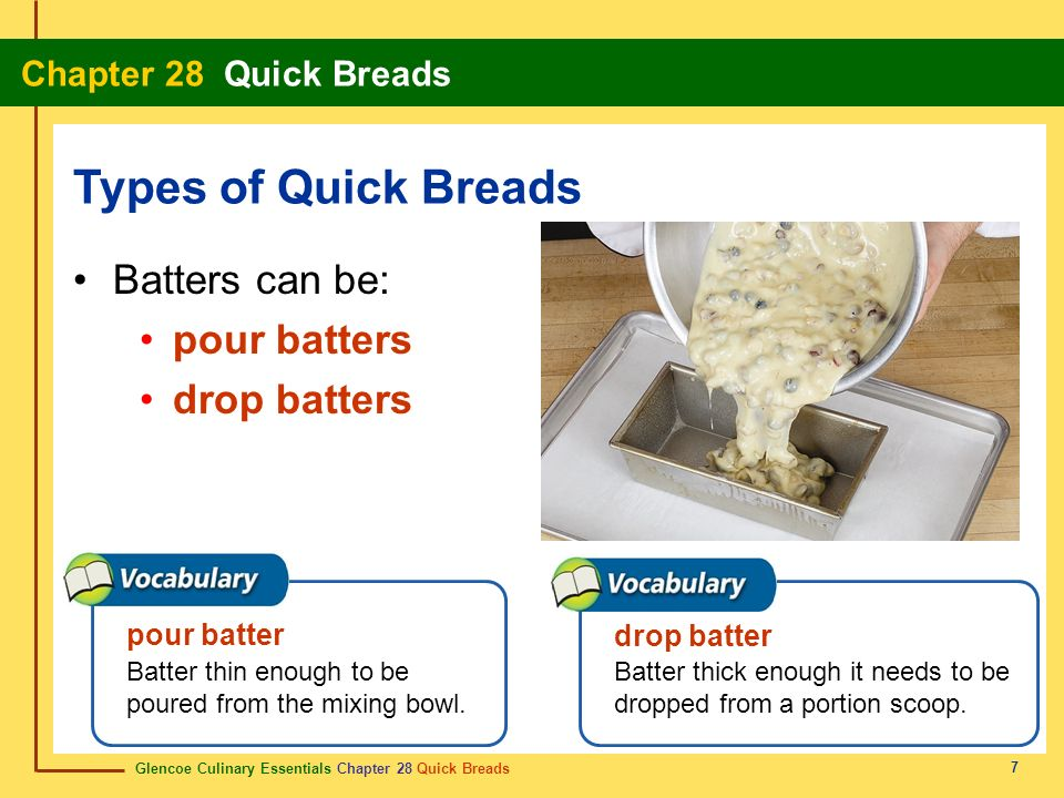 Types of Quick Breads Batters can be: pour batters drop batters
