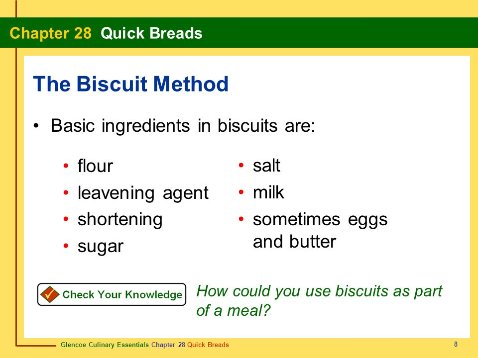 The Biscuit Method Basic ingredients in biscuits are: flour