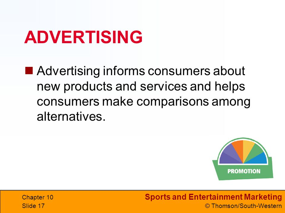 ADVERTISING Advertising informs consumers about new products and services and helps consumers make comparisons among alternatives.