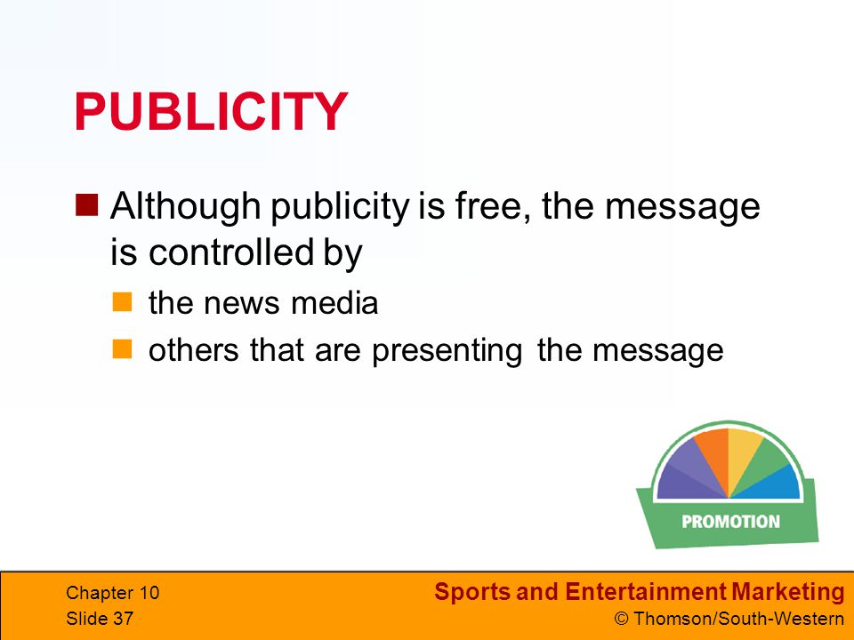 PUBLICITY Although publicity is free, the message is controlled by