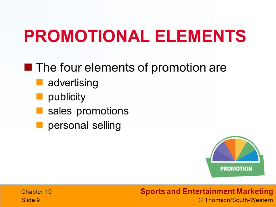 PROMOTIONAL ELEMENTS The four elements of promotion are advertising