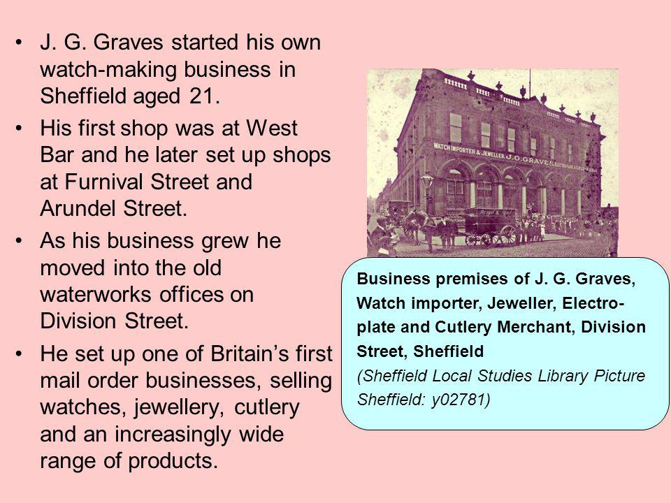 J. G. Graves started his own watch-making business in Sheffield aged 21.