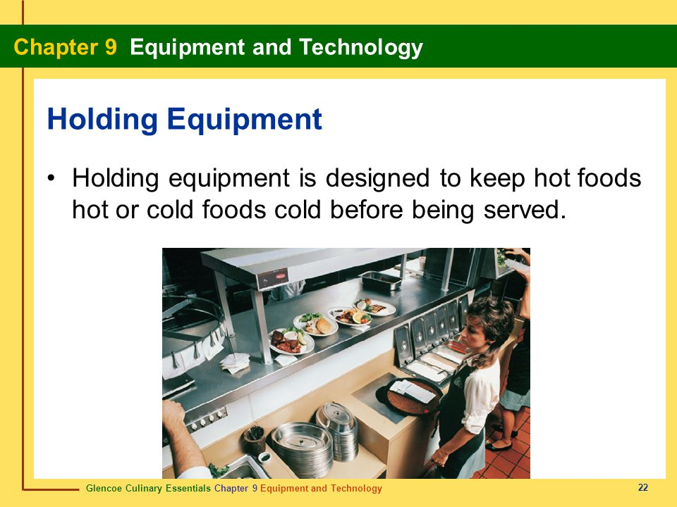 Holding Equipment Holding equipment is designed to keep hot foods hot or cold foods cold before being served.