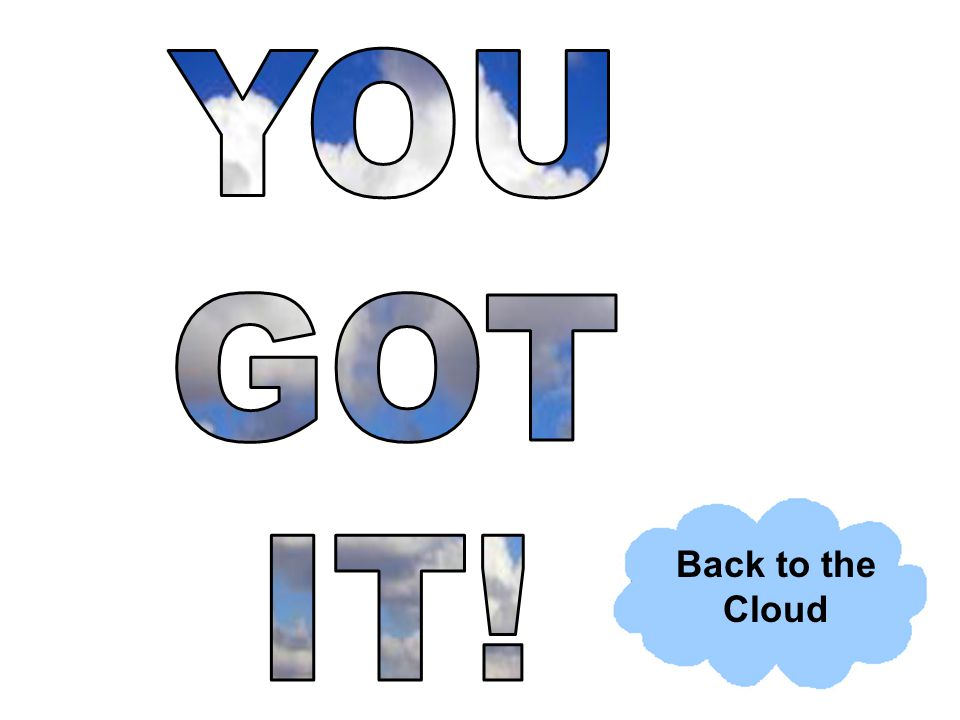 YOU GOT IT! Back to the Cloud