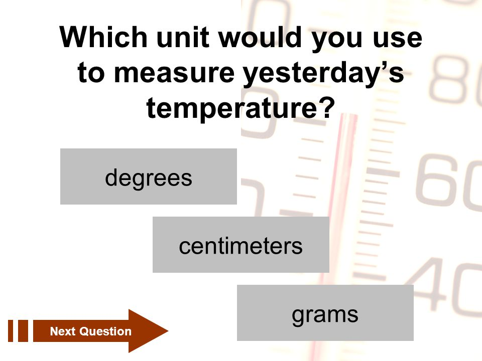 Which unit would you use to measure yesterday's temperature