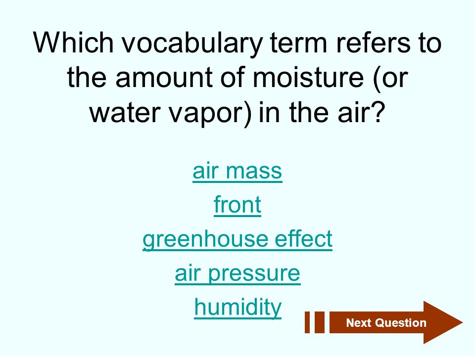 Which vocabulary term refers to the amount of moisture (or water vapor) in the air