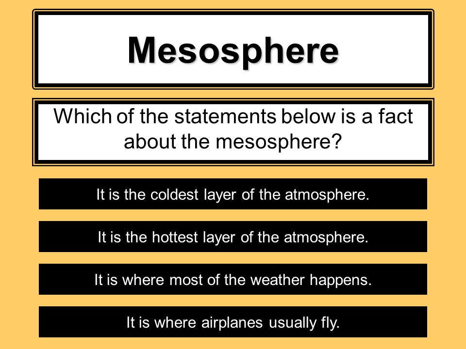Which of the statements below is a fact about the mesosphere