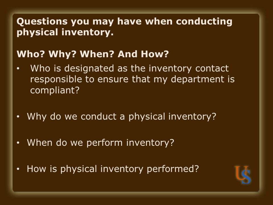 Why do we conduct a physical inventory When do we perform inventory