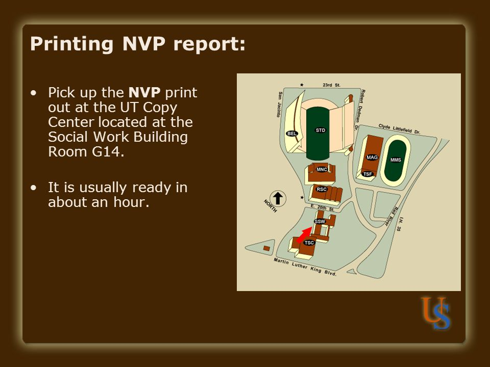 Printing NVP report: Pick up the NVP print out at the UT Copy Center located at the Social Work Building Room G14.