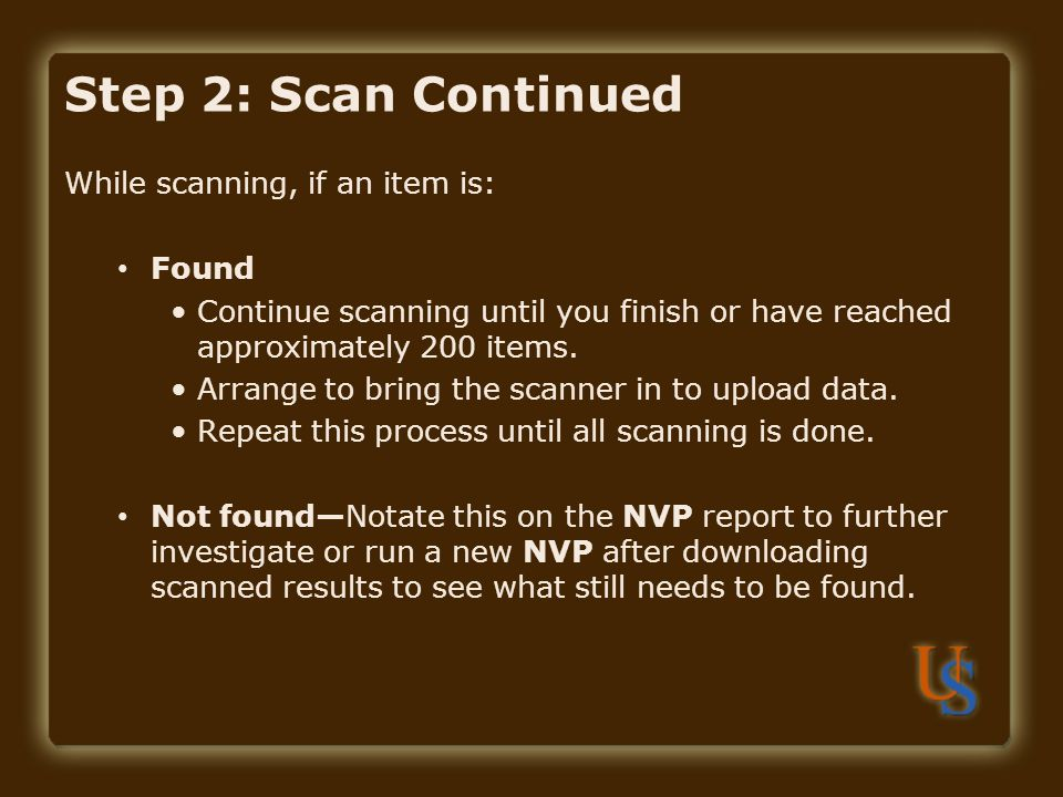 Step 2: Scan Continued While scanning, if an item is: Found