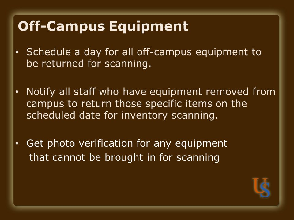 Off-Campus Equipment Schedule a day for all off-campus equipment to be returned for scanning.